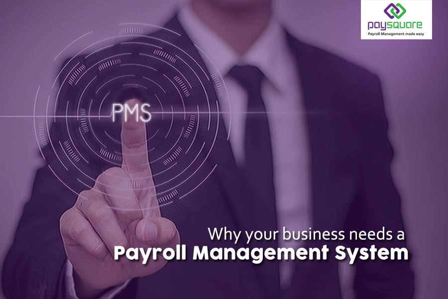 why your business needs a payroll management system paysquare