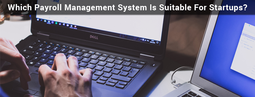 Which Payroll Management System Is Suitable For Startups?