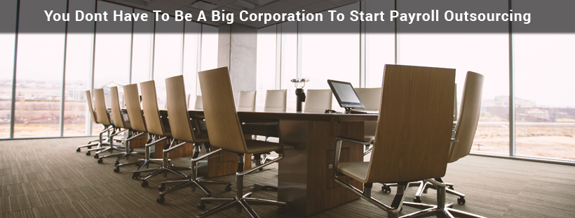 You Don't Have to be a big corporation to start payroll Outsourcing